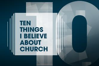 View article 10 Things I Believe About The Church