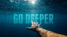 "View article What Does It Really Mean To ""Go Deeper""?"