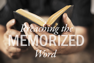 View article Preach The (Memorized) Word