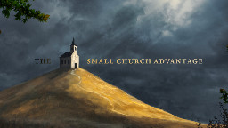 View article Smaller Churches Have At Least Five Advantages—do You Know Them?