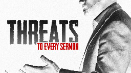 View article 4 Threats To Every Sermon You Preach