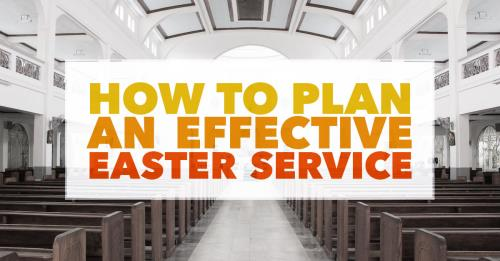 View article How To Plan An Effective Easter Service