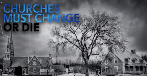 View article The Five Kinds Of Churches That Must Change Or Die