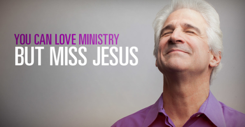View article You Can Love Ministry And Miss Jesus