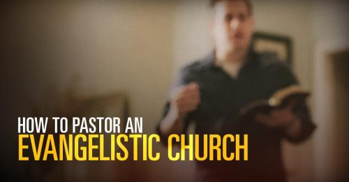 View article How To Pastor An Evangelistic Church