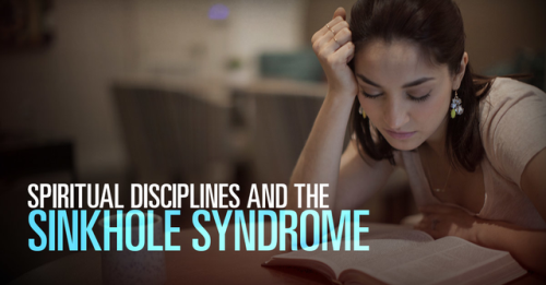 View article Spiritual Disciplines And The Sinkhole Syndrome