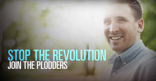 View article Stop The Revolution. Join The Plodders.