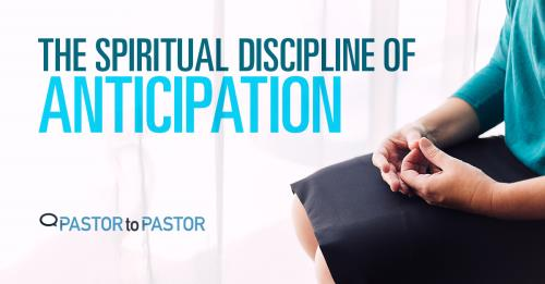 View article The Spiritual Discipline Of Anticipation