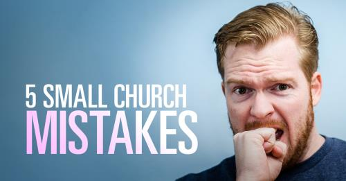 View article 5 Mistakes More Likely To Be Made By Small Churches Than Big Churches