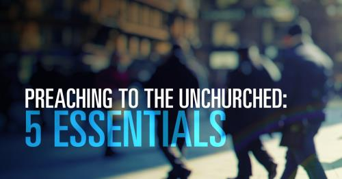 View article Preaching To The Unchurched: 5 Essentials