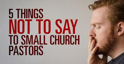 View article 5 Things You Should Never Say To A Small Church Pastor