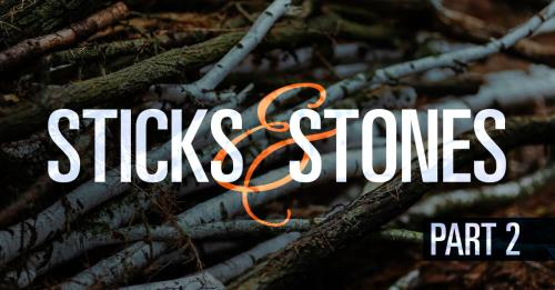 View article Sticks And Stones Part 2