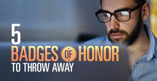 View article 5 Things That Are Not A Badge Of Honor In Leadership