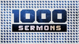 View article 1,000 Sermons Will Change Your Life