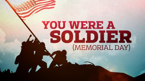 view the Video Illustration You Were A Soldier (Memorial Day)