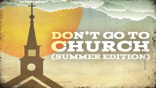 media Don't Go To Church (Summer Edition)