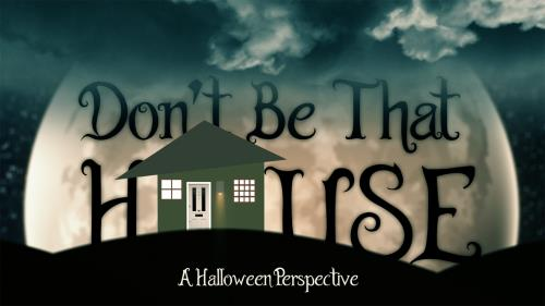 media Don't Be That House (A Halloween Perspective)
