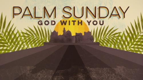 view the Video Illustration Palm Sunday: God With You