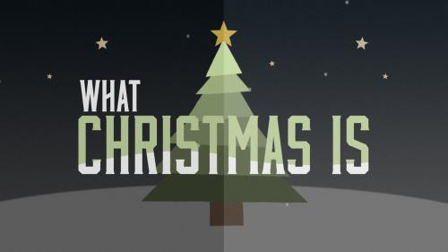 view the Video Illustration What Christmas Is