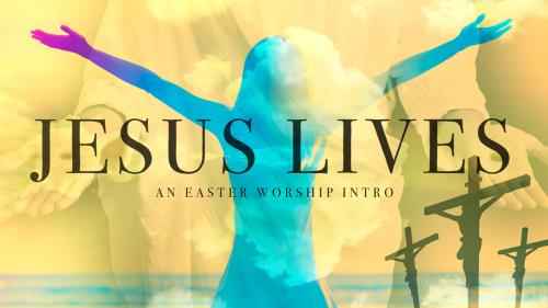 view the Video Illustration Jesus Lives