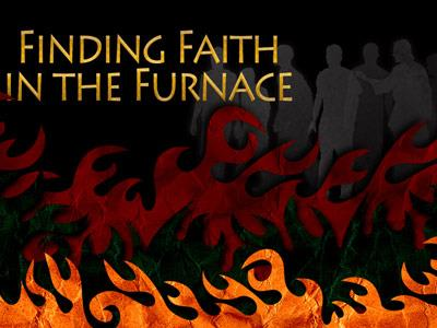 media Faith In The  Furnace